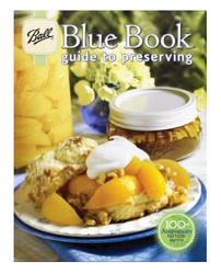 The Ball Blue Book® Guide to Preserving