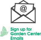 Sign up for Garden Center Emails