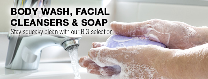Body Wash, Facial Cleansers and Soap. Stay squeaky clean with our big selection.