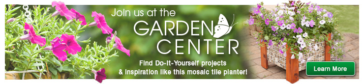Join us at the Garden Center. Find Do-It-Yourself projects and inspiration like a mosaic tile planter. Click here to learn more.