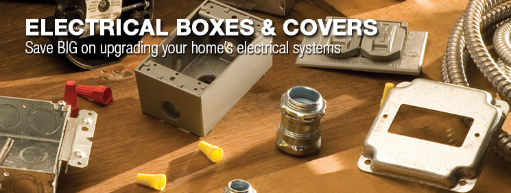 Electrical Boxes and Covers. Save BIG on upgrading your home's electrical systems