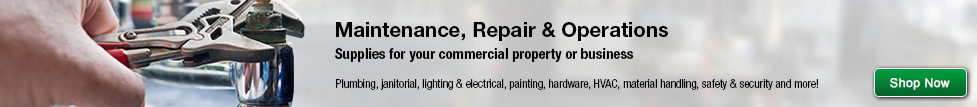 Maintenance, Repair and Operations. Supplies for your commercial property or business, including plumbing, janitorial, lighting and electric, painting, hardware, HVAC, material handling, safety and security and more. Click here to shop now.