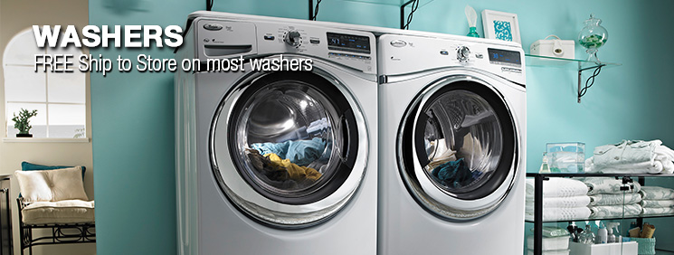 Washers. Free ship to store on most washers.