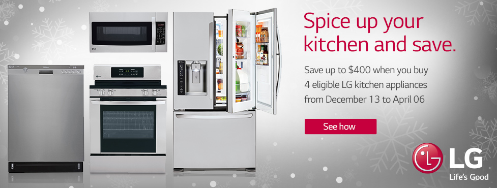 LG Appliances. Spice up your kitchen and save. Save up to 400 dollars when you buy four eligible LG kitchen appliances from December thirteenth to April sixth. Click here to see how.
